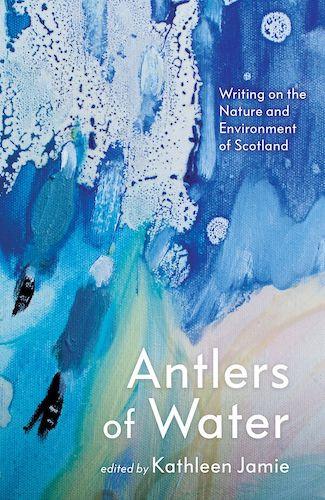 'Antlers of Water' edited by Kathleen Jamie